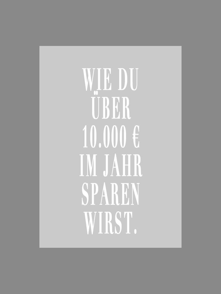 Wie du über 10.000 € im Jahr sparen wirst.